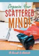 Details for Organize Your Scattered Mind! Academic Planner for ADHD
